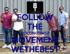 Poster: FOLLOW THE NOLONGTINGZ MOVEMENT WETHEBEST
