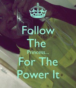 Poster: Follow The  Princess... For The Power It