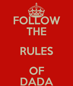 Poster: FOLLOW THE RULES OF DADA