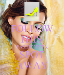 Poster: FOLLOW THIS  FASHIONISTA SPOT AWAY