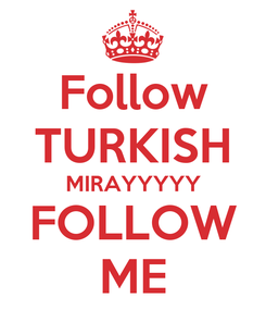 Poster: Follow TURKISH MIRAYYYYY FOLLOW ME