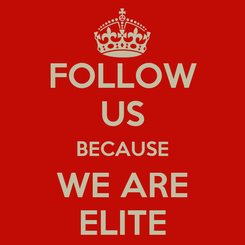 Poster: FOLLOW US BECAUSE WE ARE ELITE