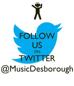 Poster: FOLLOW US ON TWITTER @MusicDesborough