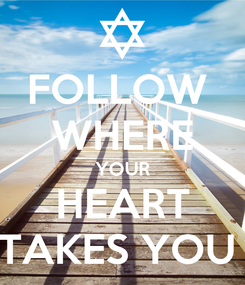Poster: FOLLOW  WHERE YOUR HEART TAKES YOU