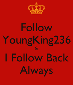 Poster: Follow YoungKing236 & I Follow Back Always