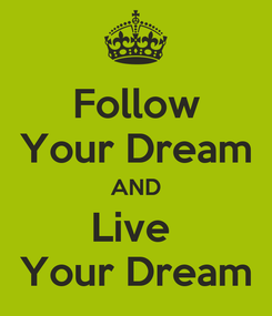 Poster: Follow Your Dream AND Live  Your Dream
