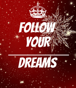 Poster: FOLLOW  YOUR _______________________ DREAMS