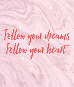 Poster: Follow your dreams Follow your heart