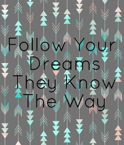 Poster: Follow Your  Dreams  They Know  The Way