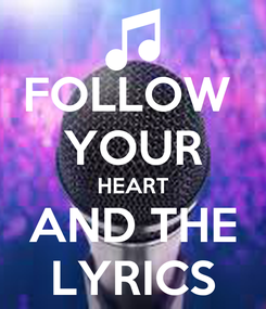 Poster: FOLLOW  YOUR HEART AND THE LYRICS