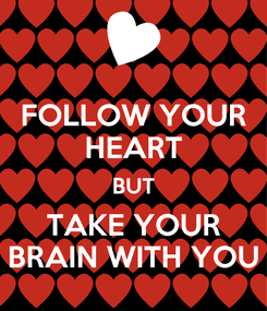 Poster: FOLLOW YOUR HEART BUT TAKE YOUR BRAIN WITH YOU