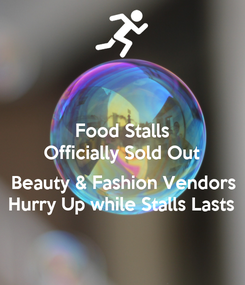 Poster: Food Stalls Officially Sold Out  Beauty & Fashion Vendors Hurry Up while Stalls Lasts