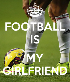 Poster: FOOTBALL IS  MY GIRLFRIEND