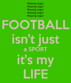 Poster: FOOTBALL isn't just a SPORT it's my LIFE