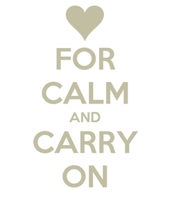 Poster: FOR CALM AND CARRY ON