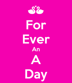Poster: For Ever An A Day