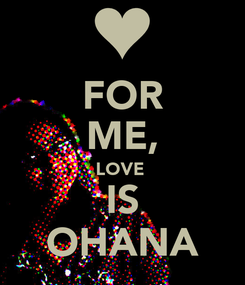 Poster: FOR ME, LOVE  IS OHANA
