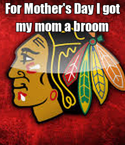 Poster: For Mother's Day I got my mom a broom