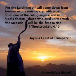 Poster: For the Lord himself will come down from  heaven with a rousing cry, with a call  from one of the ruling angels, and with  God's shofar;   those who