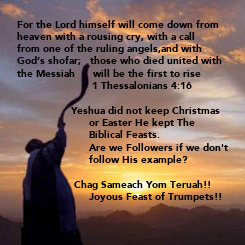 Poster: For the Lord himself will come down from  heaven with a rousing cry, with a call  from one of the ruling angels,and with   God's shofar;   those who