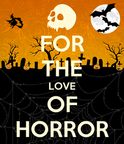 Poster: FOR THE LOVE OF HORROR