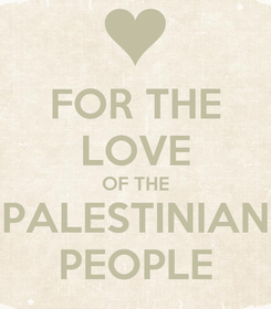 Poster: FOR THE LOVE OF THE PALESTINIAN PEOPLE