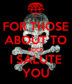 Poster: FOR THOSE ABOUT TO ROCK I SALUTE YOU
