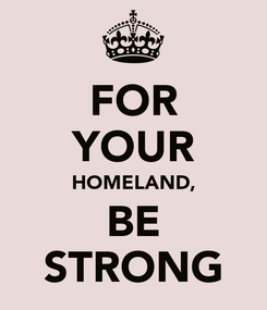 Poster: FOR YOUR HOMELAND, BE STRONG