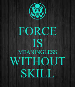 Poster: FORCE IS MEANINGLESS WITHOUT SKILL
