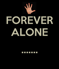 Poster: FOREVER ALONE  .......