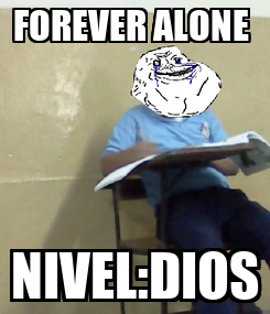 Poster: FOREVER ALONE  NIVEL:DIOS