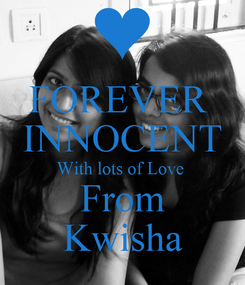 Poster: FOREVER  INNOCENT With lots of Love  From Kwisha