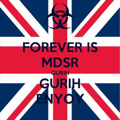 Poster: FOREVER IS MDSR GURIH GURIH ENYOY
