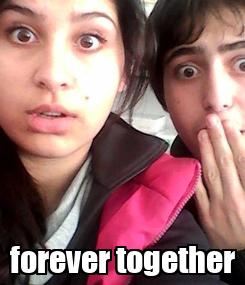 Poster:  forever together