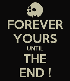 Poster: FOREVER YOURS UNTIL THE END !