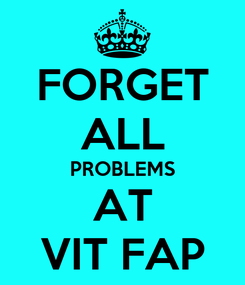Poster: FORGET ALL PROBLEMS AT VIT FAP