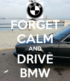 Poster: FORGET CALM AND DRIVE BMW