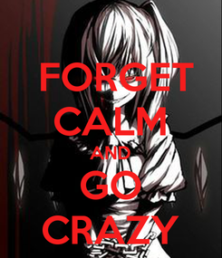 Poster:  FORGET CALM AND GO CRAZY
