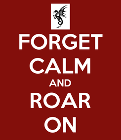 Poster: FORGET CALM AND ROAR ON