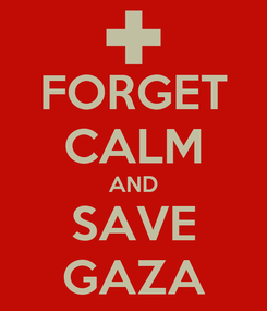 Poster: FORGET CALM AND SAVE GAZA