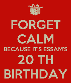 Poster: FORGET CALM BECAUSE IT'S ESSAM'S 20 TH BIRTHDAY