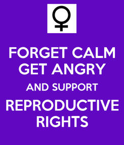 Poster: FORGET CALM GET ANGRY AND SUPPORT REPRODUCTIVE RIGHTS