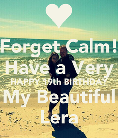 Poster: Forget Calm! Have a Very HAPPY 19th BIRTHDAY My Beautiful Lera