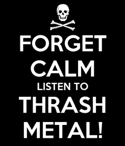 Poster: FORGET CALM LISTEN TO THRASH METAL!