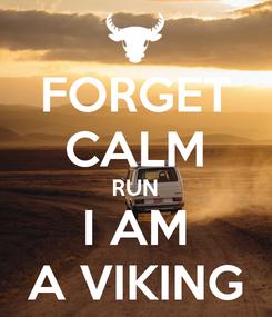 Poster: FORGET CALM RUN I AM A VIKING