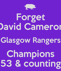 Poster: Forget David Cameron Glasgow Rangers Champions 53 & counting