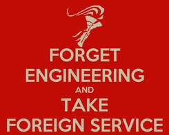 Poster: FORGET ENGINEERING AND TAKE FOREIGN SERVICE