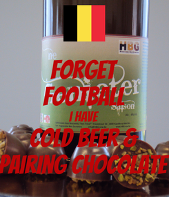 Poster: Forget football I have Cold Beer & pairing chocolate