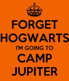 Poster: FORGET HOGWARTS I'M GOING TO CAMP JUPITER