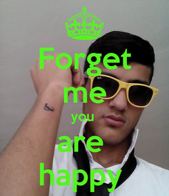 Poster: Forget me you  are  happy